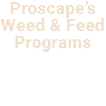 Proscapes Weed and Feed Programs
